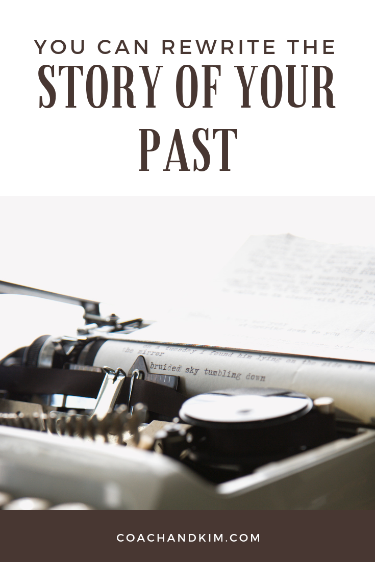Don't let your past define you.  Rewrite your story.